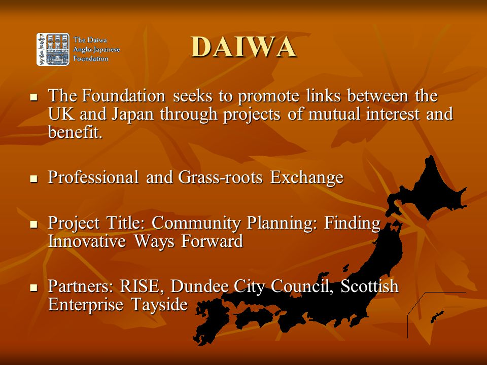 DAIWA The Foundation seeks to promote links between the UK and Japan through projects of mutual interest and benefit. The Foundation seeks to promote