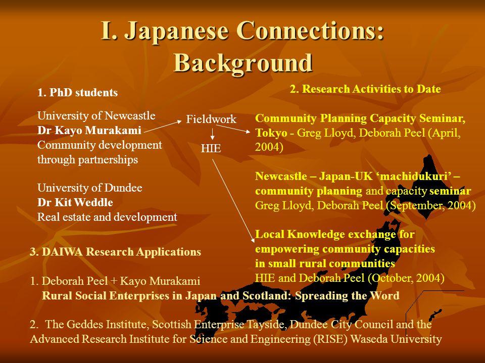 I. Japanese Connections: Background University of Newcastle Dr Kayo Murakami Community development through partnerships University of Dundee Dr Kit We