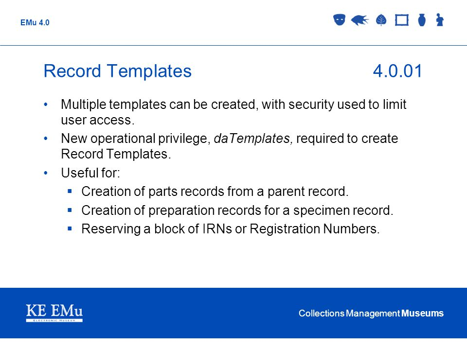 Collections Management Museums EMu 4.0 Record Templates4.0.01 Multiple templates can be created, with security used to limit user access.