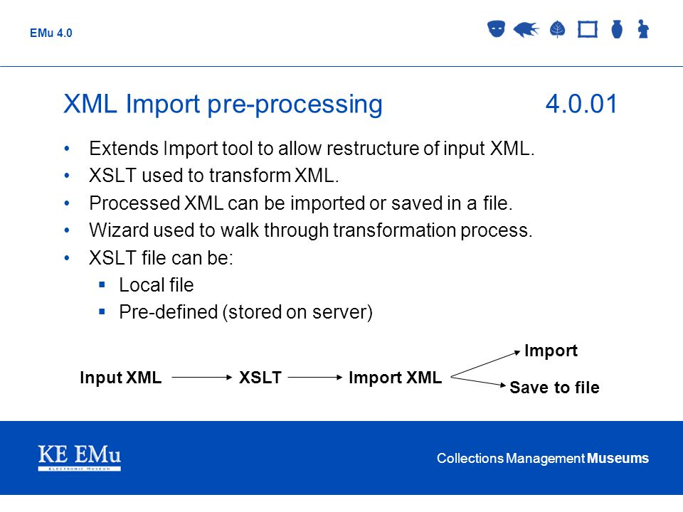 Collections Management Museums EMu 4.0 XML Import pre-processing4.0.01 Extends Import tool to allow restructure of input XML.