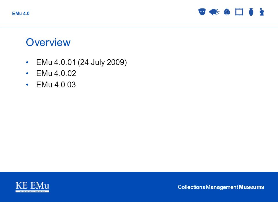 Collections Management Museums EMu 4.0 Overview EMu 4.0.01 (24 July 2009) EMu 4.0.02 EMu 4.0.03