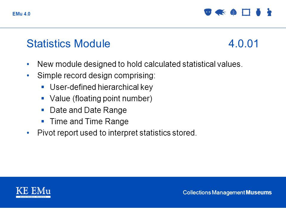 Collections Management Museums EMu 4.0 Statistics Module4.0.01 New module designed to hold calculated statistical values.