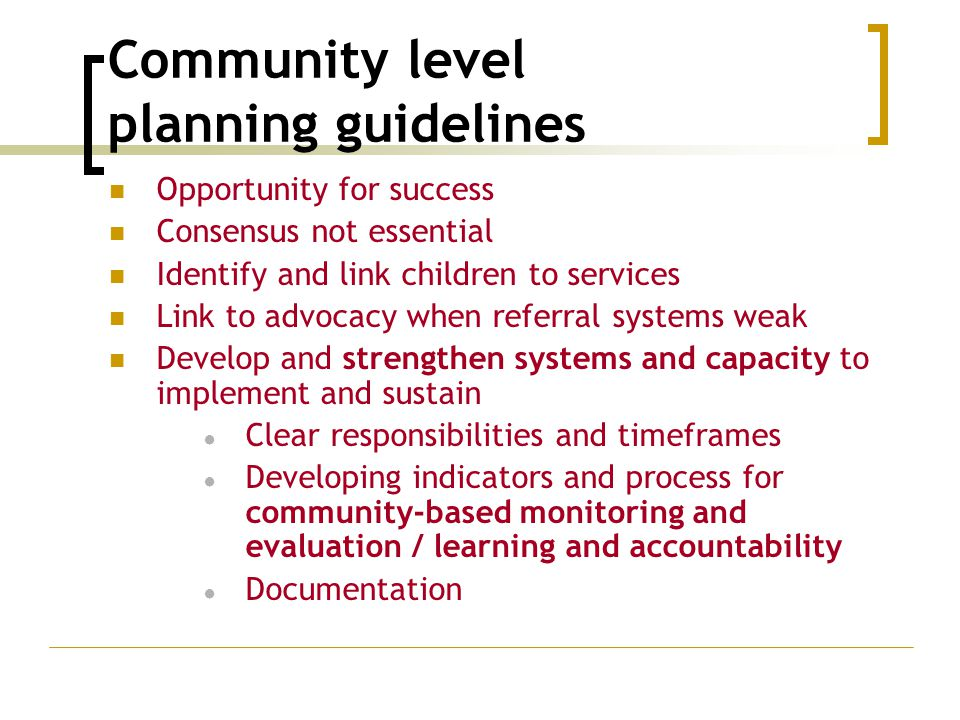 Community level planning guidelines Opportunity for success Consensus not essential Identify and link children to services Link to advocacy when refer
