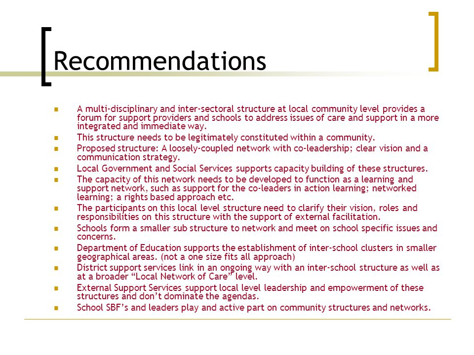 Recommendations A multi-disciplinary and inter-sectoral structure at local community level provides a forum for support providers and schools to addre