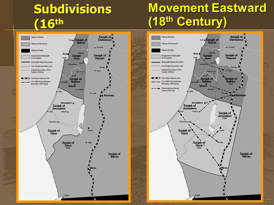 22 Movement Eastward (18 th Century) Subdivisions (16 th Century)