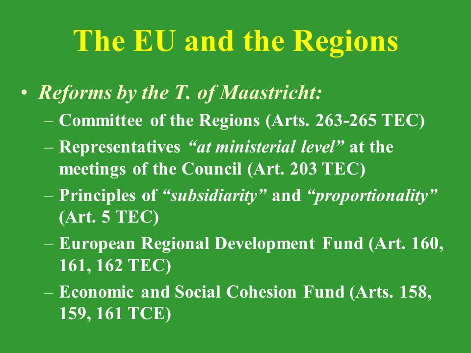 Requests of the CoR as regards the role of the Regions The CoR as the sole means for the participation of the Regions in the decision-making process at the EU level Acknowledgement of the role of the Regions in the implementation of the EU policies: subsidiarity Definition of a process of consultation by the Commission to the Regions at an early stage of the adoption of the EU policies affecting the Regions Right to initiate proceedings before the CJ to defend their powers and competences Refusal of the right of the Regions with legislative power to constitute a Second Chamber (within or without the CoR)