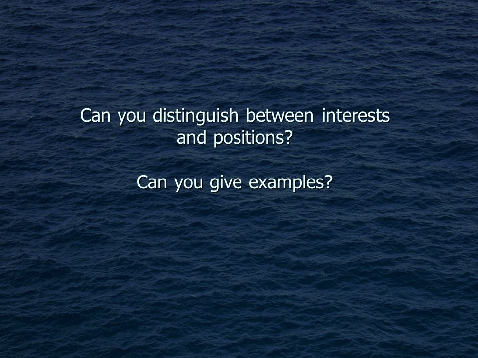Can you distinguish between interests and positions? Can you give examples?