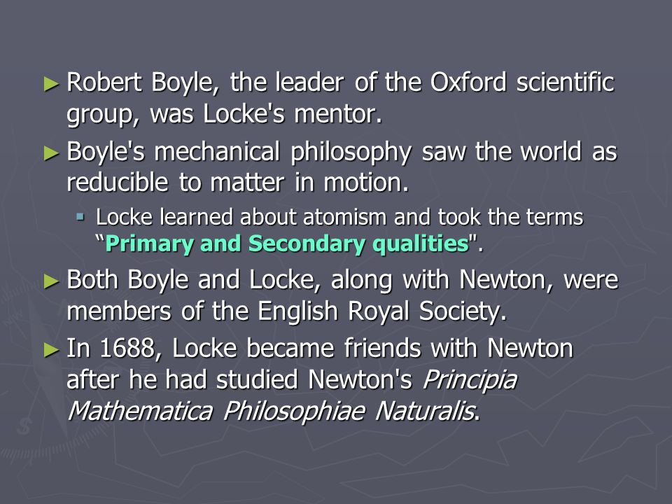 ► Robert Boyle, the leader of the Oxford scientific group, was Locke s mentor.