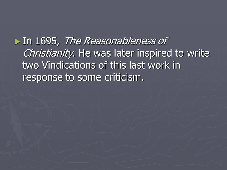 ► In 1695, The Reasonableness of Christianity.