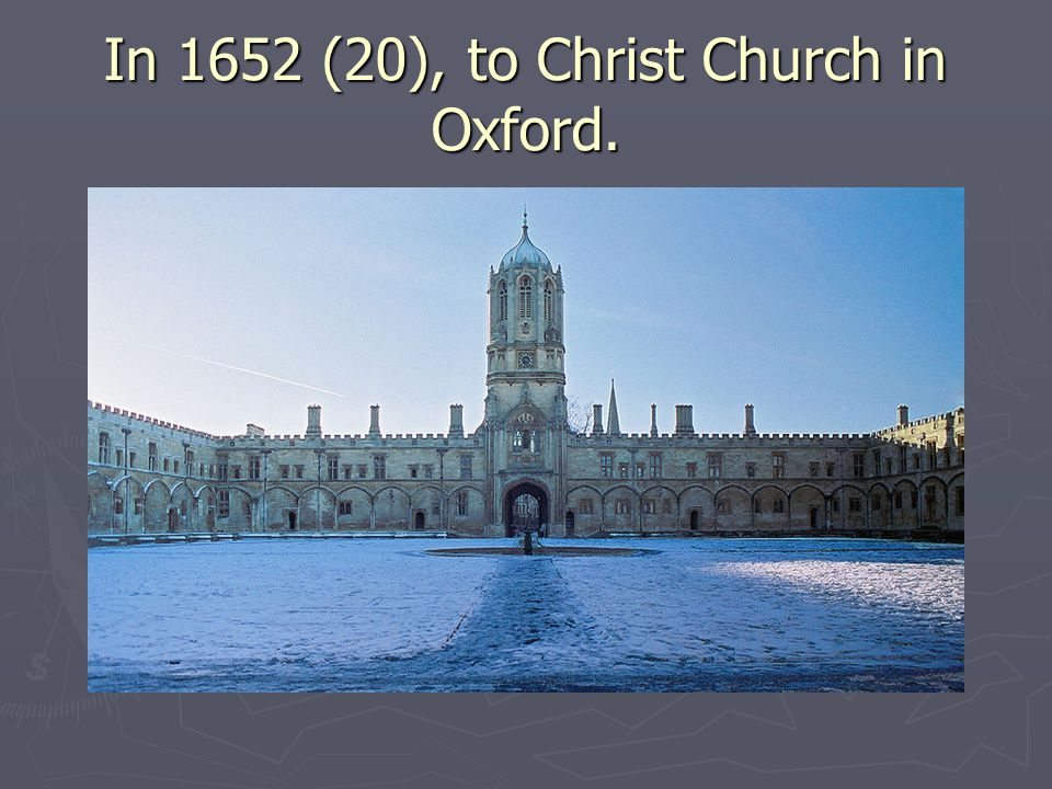 In 1652 (20), to Christ Church in Oxford.