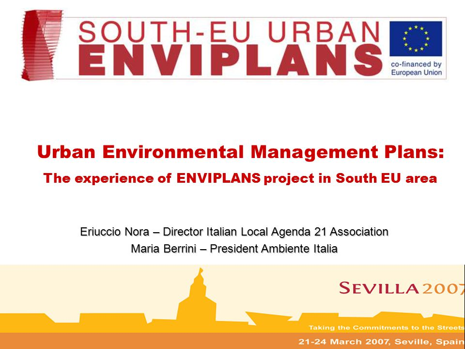Urban Environmental Management Plans: The experience of ENVIPLANS project in South EU area Eriuccio Nora – Director Italian Local Agenda 21 Associatio