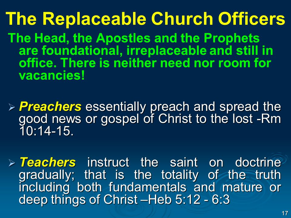 The Replaceable Church Officers The Head, the Apostles and the Prophets are foundational, irreplaceable and still in office.