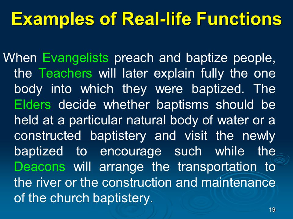 Examples of Real-life Functions When Evangelists preach and baptize people, the Teachers will later explain fully the one body into which they were baptized.