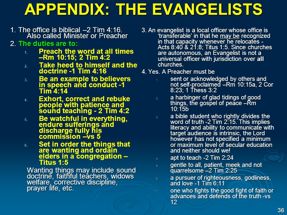 APPENDIX: THE EVANGELISTS 1.The office is biblical –2 Tim 4:16.