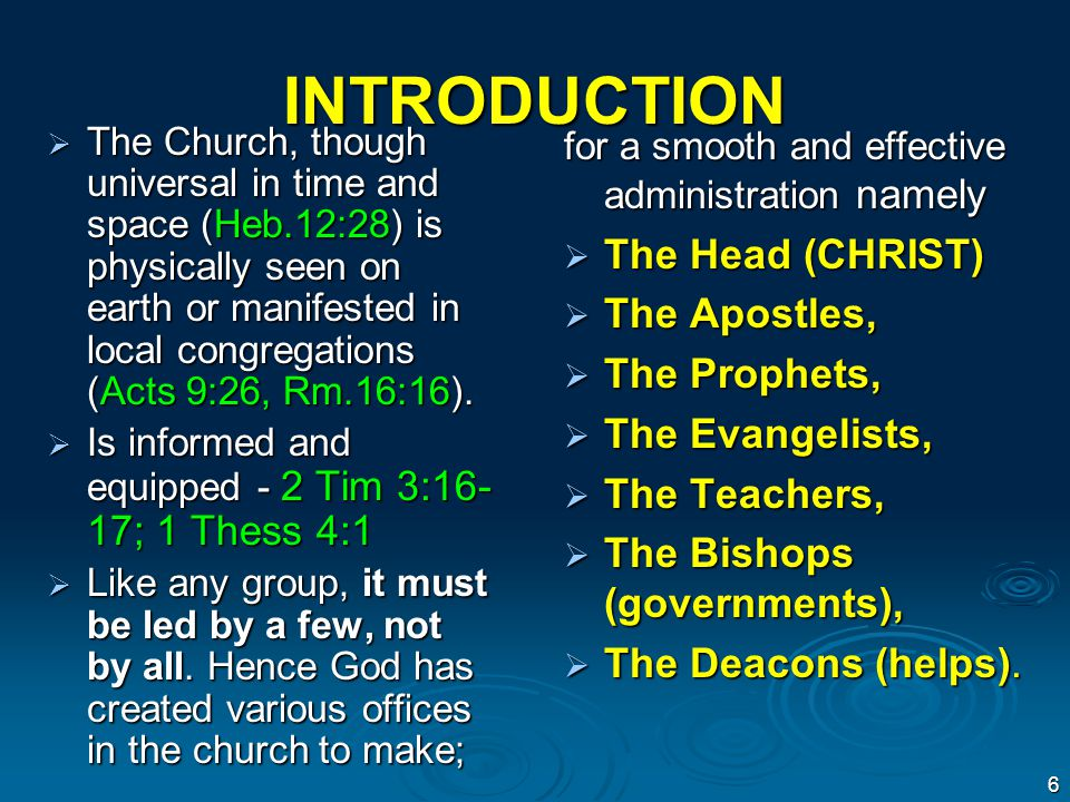 INTRODUCTION  The Church, though universal in time and space (Heb.12:28) is physically seen on earth or manifested in local congregations (Acts 9:26, Rm.16:16).
