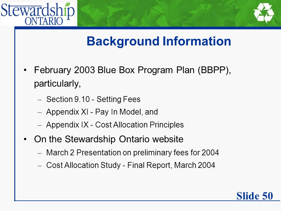 Background Information February 2003 Blue Box Program Plan (BBPP), particularly,  Section 9.10 - Setting Fees  Appendix XI - Pay In Model, and  App