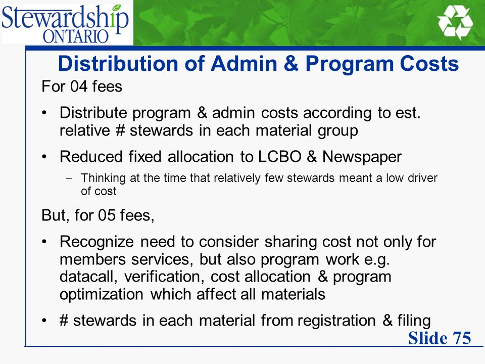 Distribution of Admin & Program Costs For 04 fees Distribute program & admin costs according to est. relative # stewards in each material group Reduce