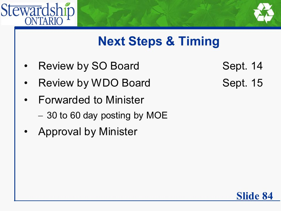 Next Steps & Timing Review by SO Board Sept. 14 Review by WDO Board Sept. 15 Forwarded to Minister  30 to 60 day posting by MOE Approval by Minister