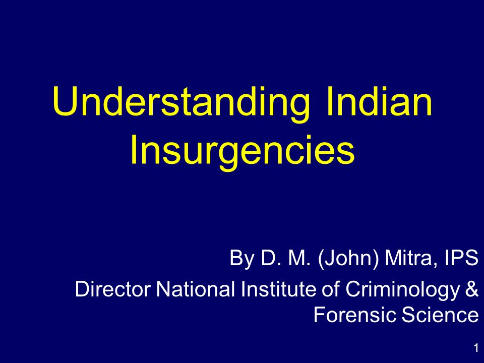 1 Understanding Indian Insurgencies By D. M.