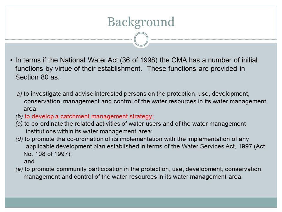 Background In terms if the National Water Act (36 of 1998) the CMA has a number of initial functions by virtue of their establishment.