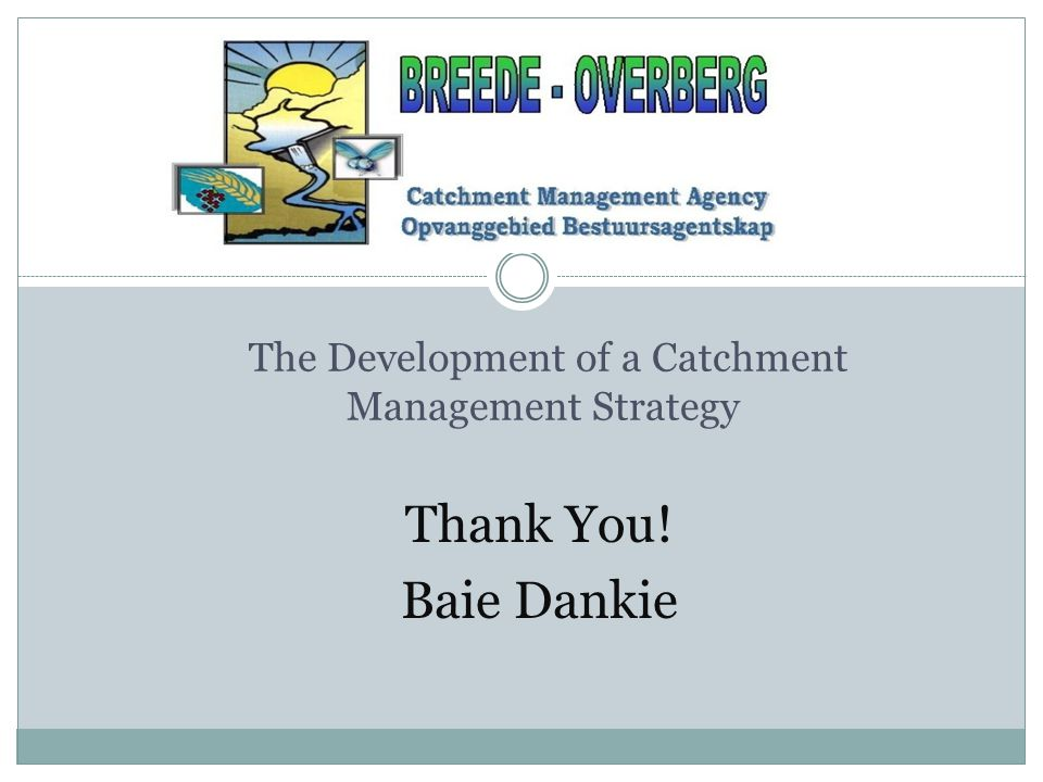 The Development of a Catchment Management Strategy Thank You! Baie Dankie