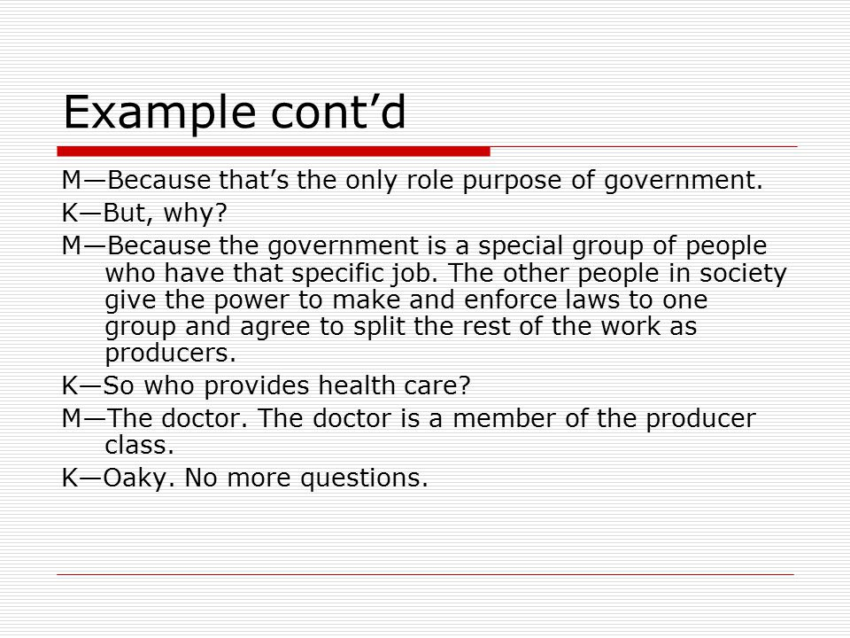 Example cont'd M—Because that's the only role purpose of government.