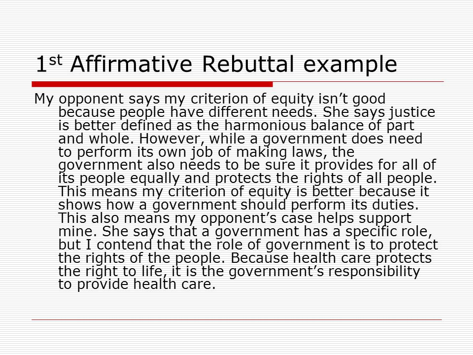 1 st Affirmative Rebuttal example My opponent says my criterion of equity isn't good because people have different needs.