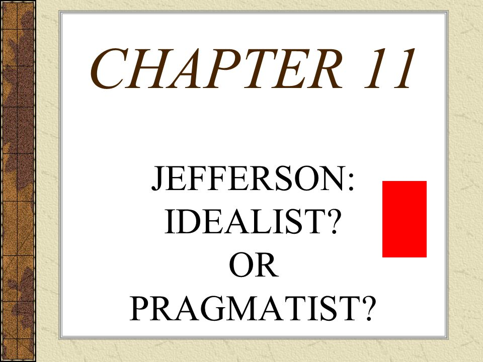 CHAPTER 11 JEFFERSON: IDEALIST OR PRAGMATIST