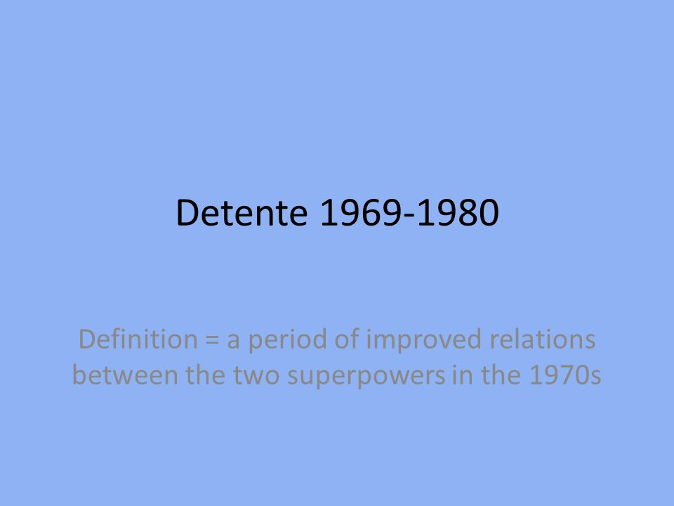 Key Features of Detente a) SALT I 1972 b) SALT II 1979 c) Other nuclear limitations treaties d) Helsinki Accords 1975