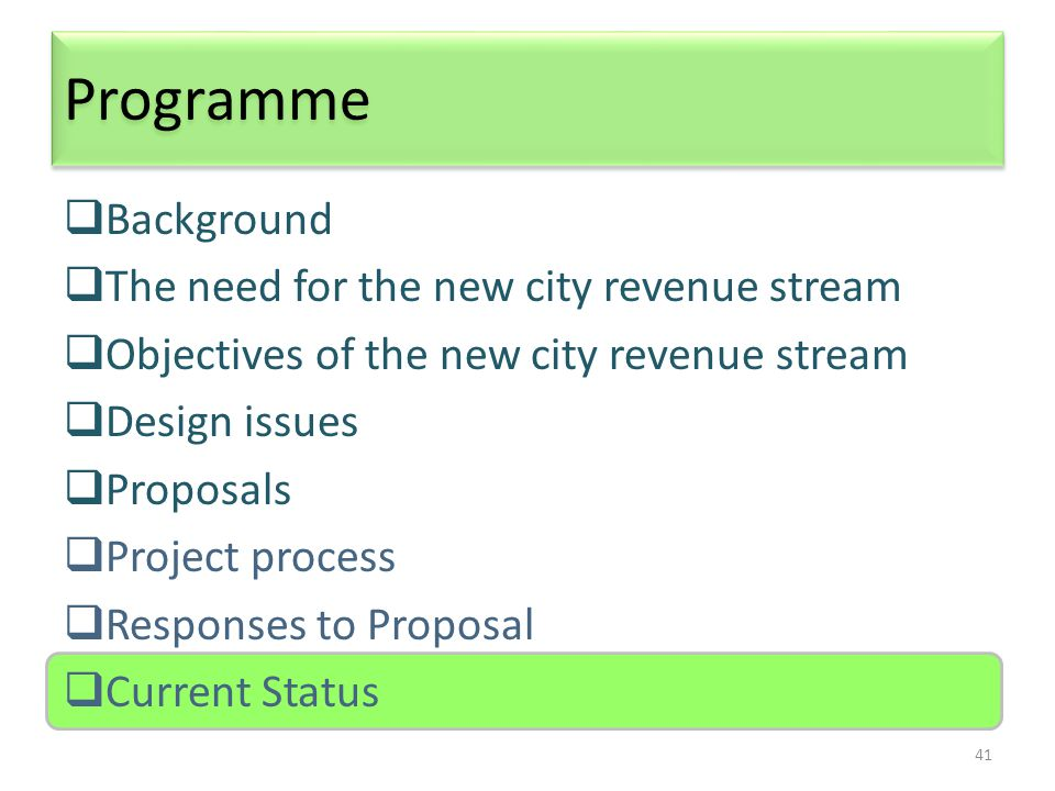 41 Programme  Background  The need for the new city revenue stream  Objectives of the new city revenue stream  Design issues  Proposals  Project