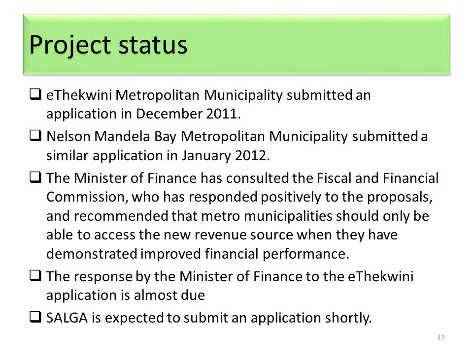 Project status 42  eThekwini Metropolitan Municipality submitted an application in December 2011.