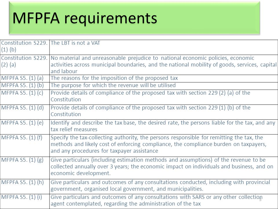 5 MFPFA requirements Constitution S229. (1) (b) The LBT is not a VAT Constitution S229. (2) (a) No material and unreasonable prejudice to national eco