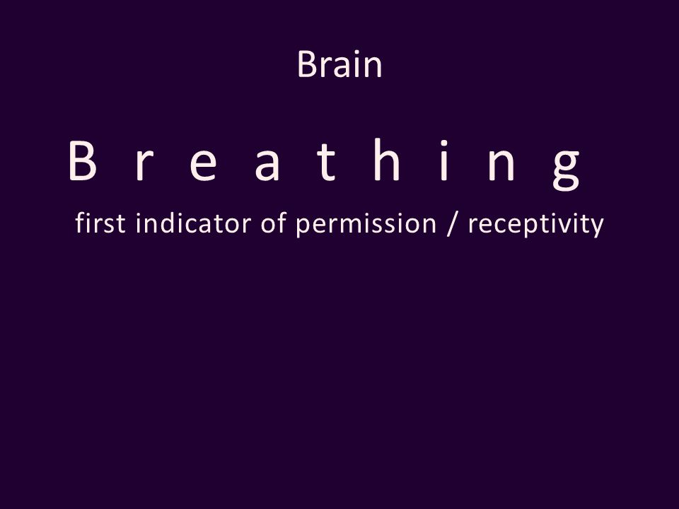 Brain Breathing first indicator of permission / receptivity