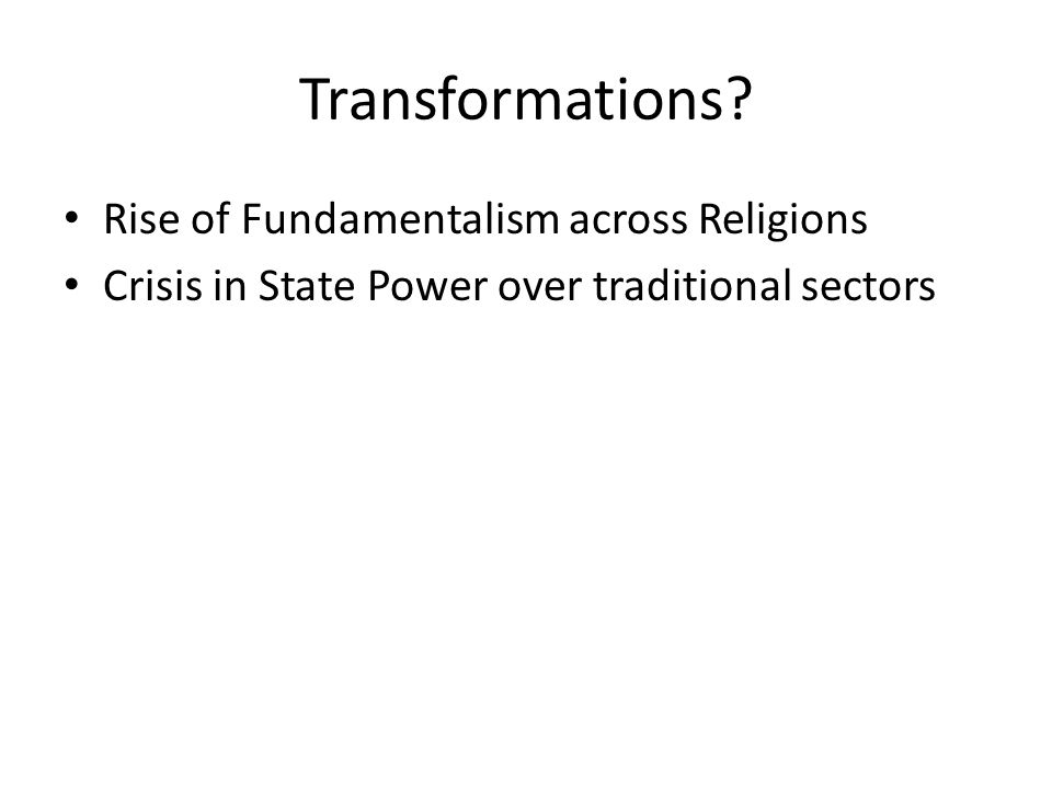 Transformations? Rise of Fundamentalism across Religions Crisis in State Power over traditional sectors