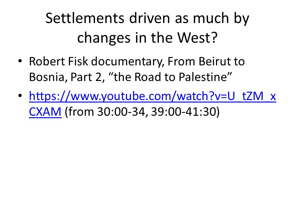 """Settlements driven as much by changes in the West? Robert Fisk documentary, From Beirut to Bosnia, Part 2, """"the Road to Palestine"""" https://www.youtube"""