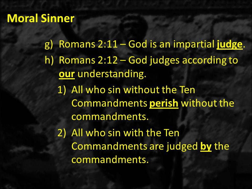 Moral Sinner g)Romans 2:11 – God is an impartial judge.
