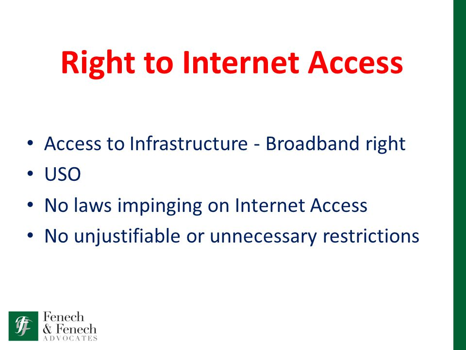 Right to Internet Access Access to Infrastructure - Broadband right USO No laws impinging on Internet Access No unjustifiable or unnecessary restrictions