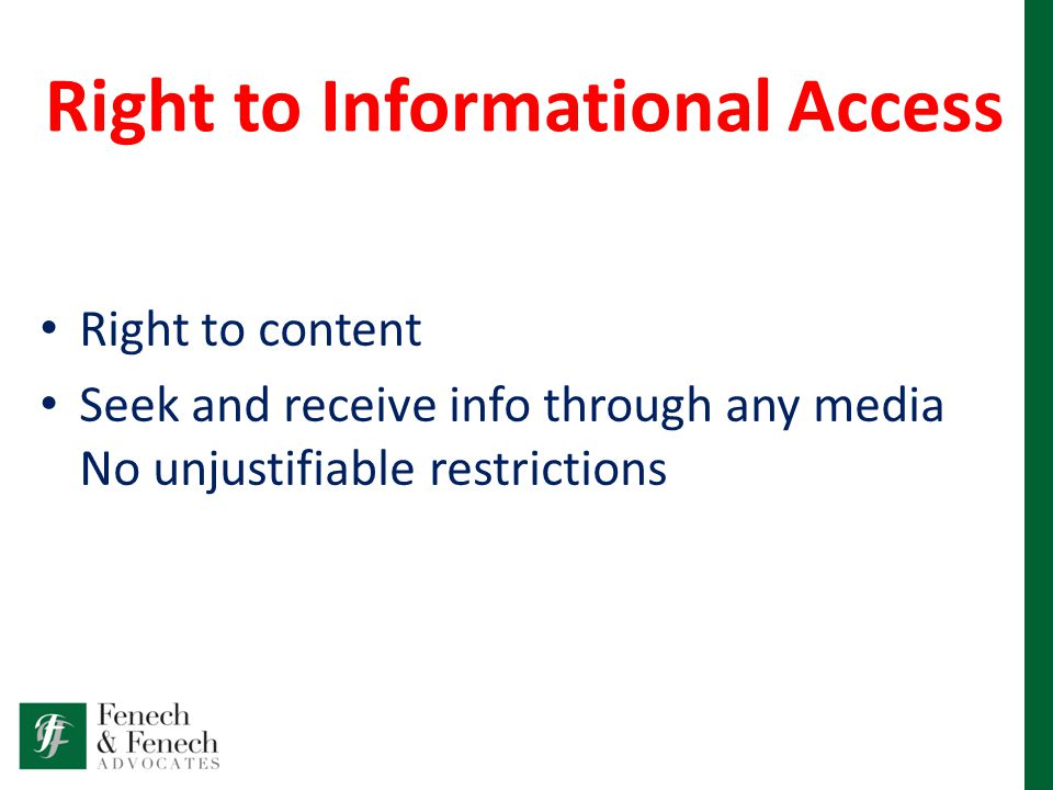 Right to Informational Access Right to content Seek and receive info through any media No unjustifiable restrictions