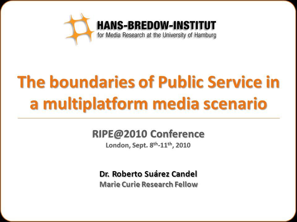 The boundaries of Public Service in a multiplatform media scenario Dr.
