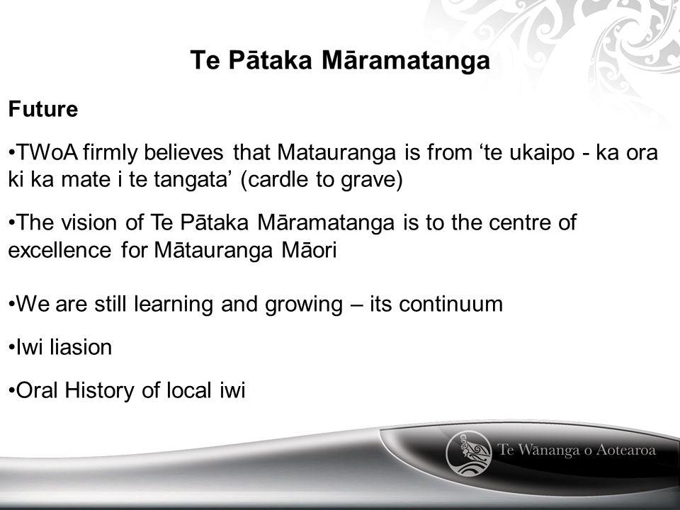Future TWoA firmly believes that Matauranga is from 'te ukaipo - ka ora ki ka mate i te tangata' (cardle to grave) The vision of Te Pātaka Māramatanga