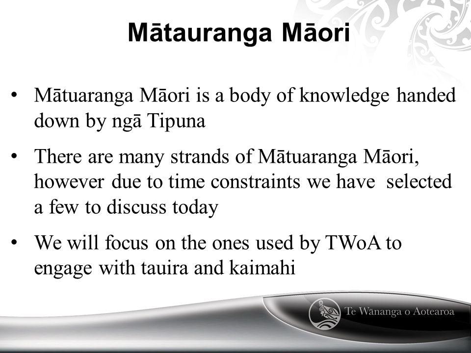 Mātauranga Māori Mātuaranga Māori is a body of knowledge handed down by ngā Tipuna There are many strands of Mātuaranga Māori, however due to time con