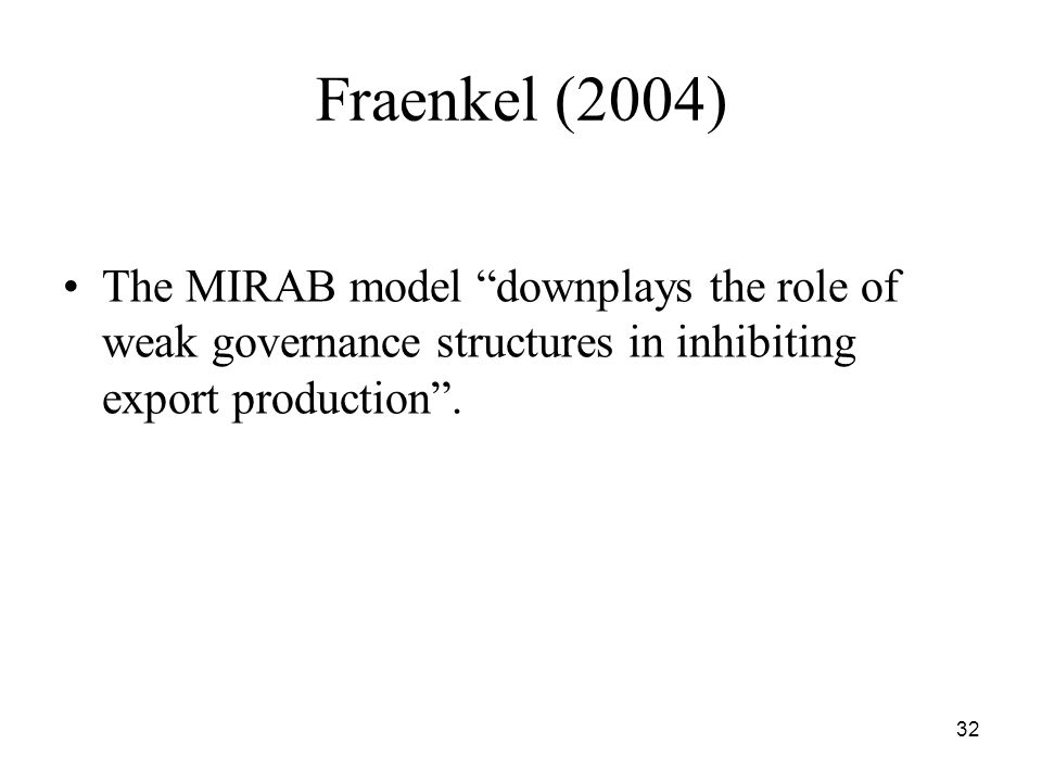 32 Fraenkel (2004) The MIRAB model downplays the role of weak governance structures in inhibiting export production .