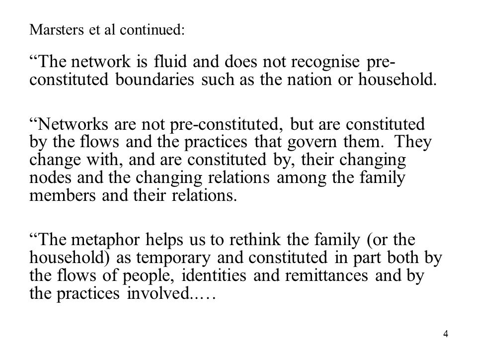 4 Marsters et al continued: The network is fluid and does not recognise pre- constituted boundaries such as the nation or household.