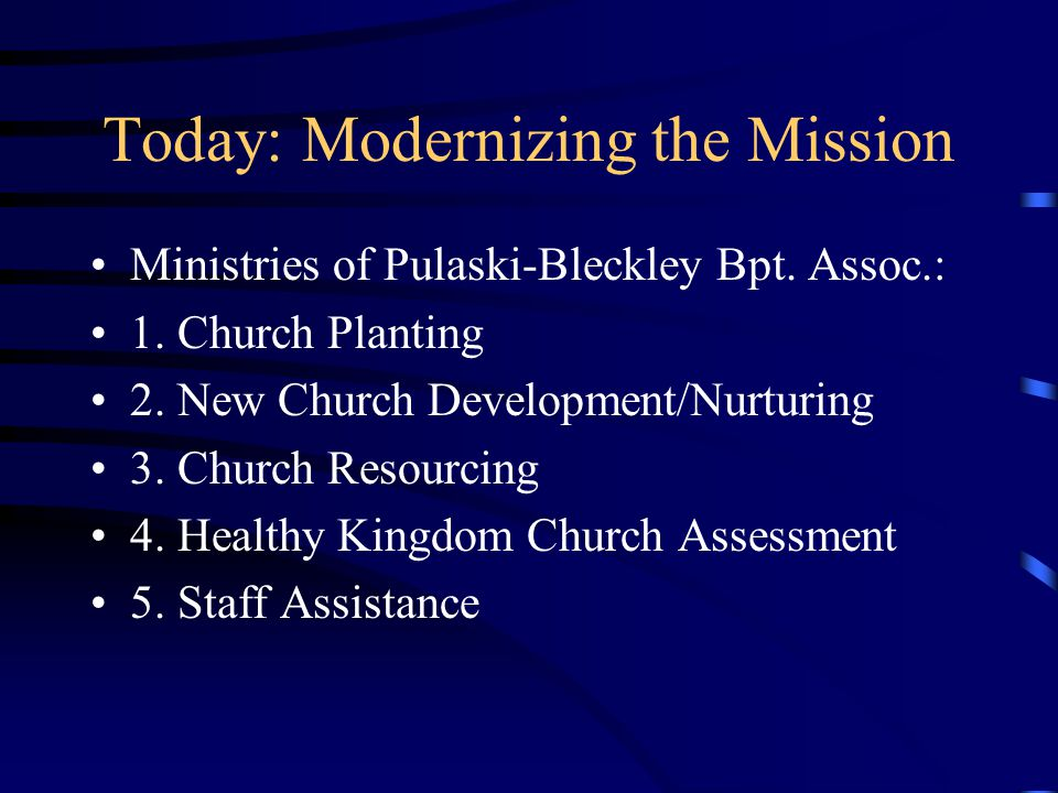 Today: Modernizing the Mission Ministries of Pulaski-Bleckley Bpt. Assoc.: 1. Church Planting 2. New Church Development/Nurturing 3. Church Resourcing