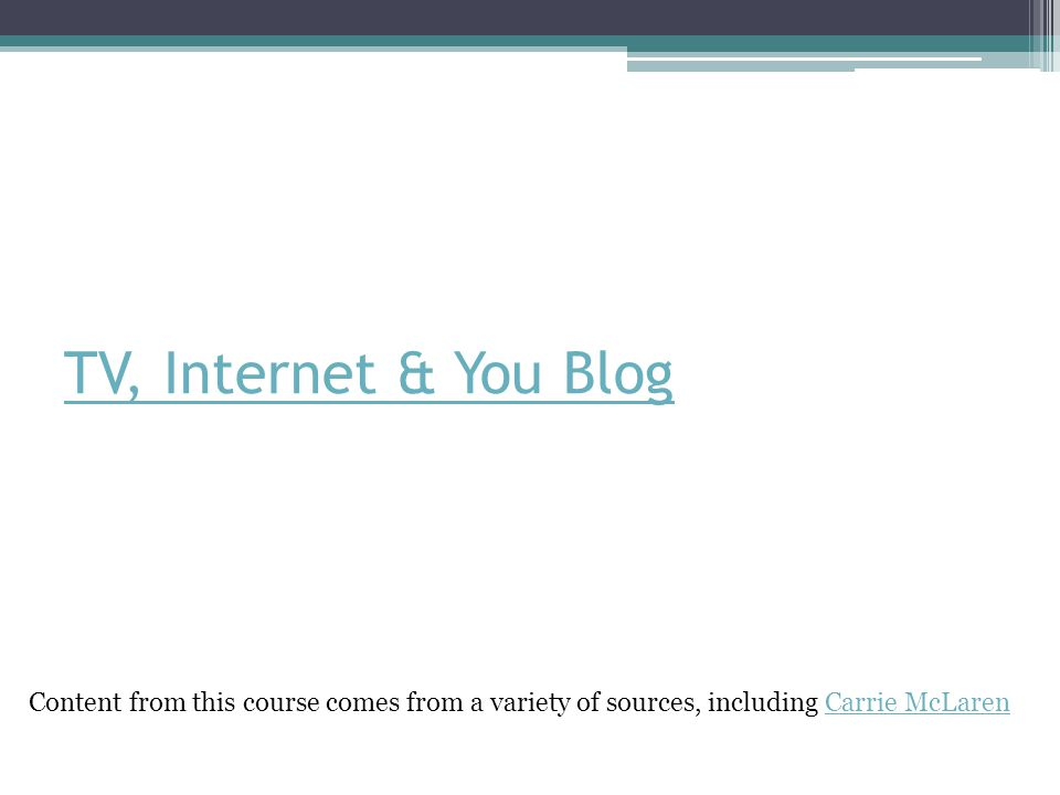 TV, Internet & You Blog Content from this course comes from a variety of sources, including Carrie McLarenCarrie McLaren