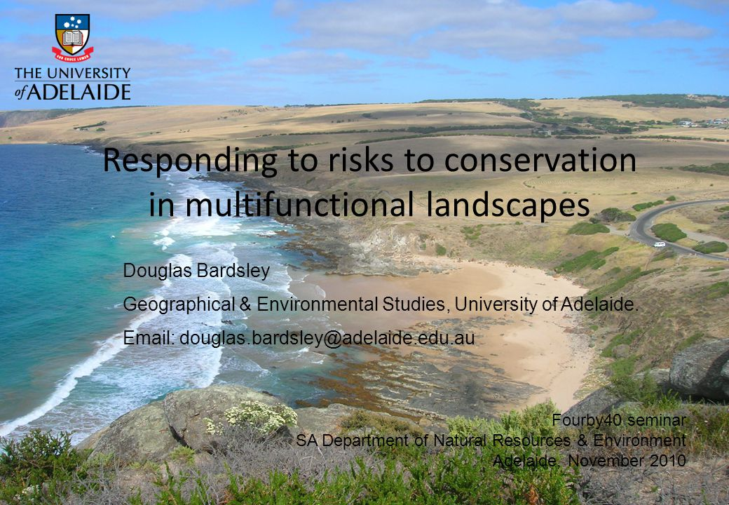 Responding to risks to conservation in multifunctional landscapes Douglas Bardsley Geographical & Environmental Studies, University of Adelaide. Email