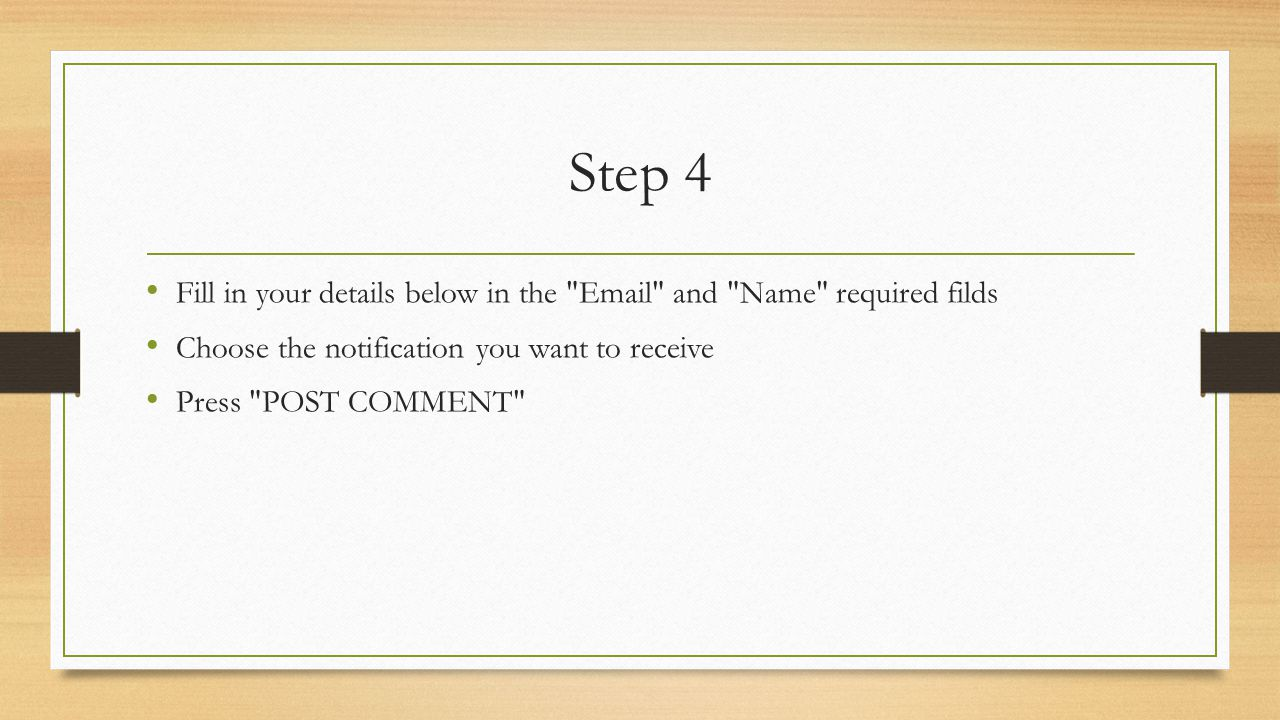 Step 4 Fill in your details below in the Email and Name required filds Choose the notification you want to receive Press POST COMMENT