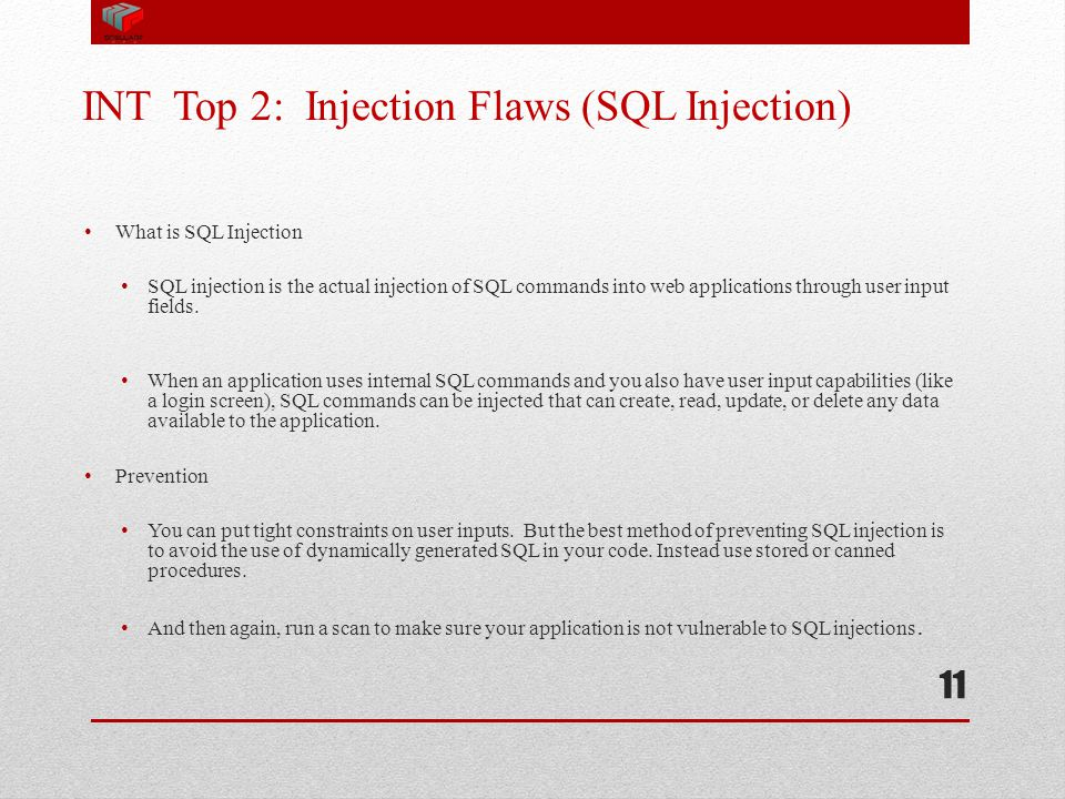 INT Top 2: Injection Flaws (SQL Injection) What is SQL Injection SQL injection is the actual injection of SQL commands into web applications through u