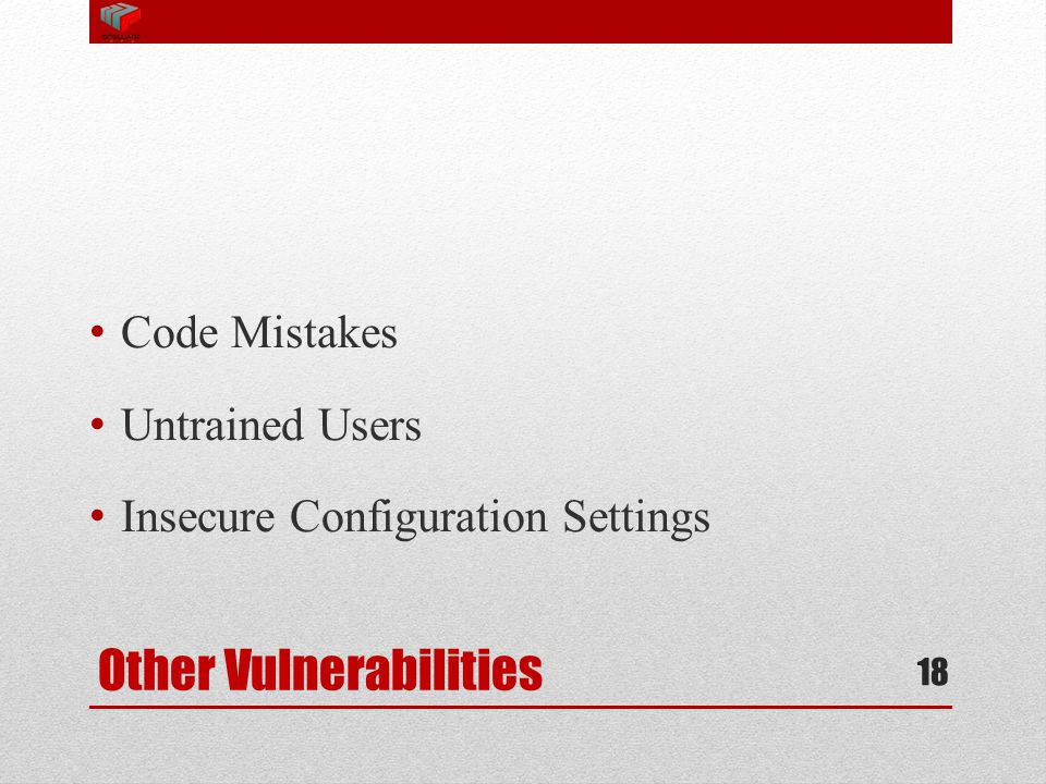 Other Vulnerabilities Code Mistakes Untrained Users Insecure Configuration Settings 18