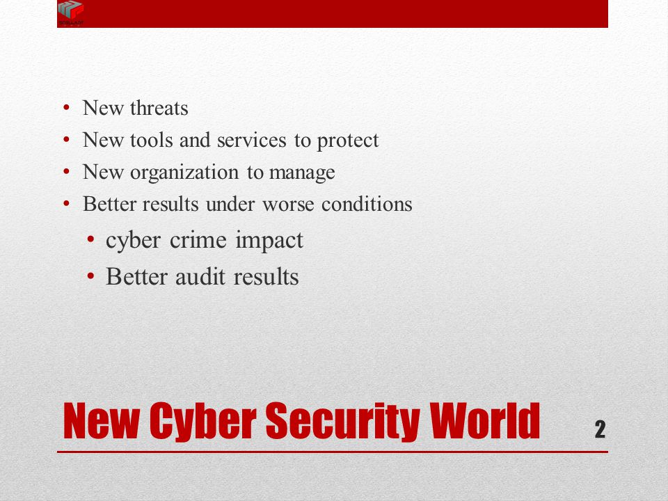 New Cyber Security World New threats New tools and services to protect New organization to manage Better results under worse conditions cyber crime im